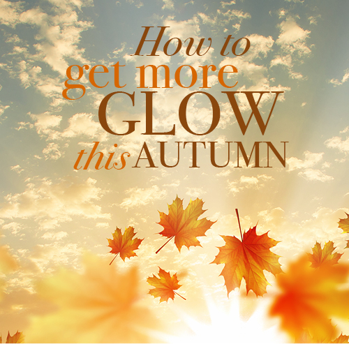 How to get more glow this Autumn